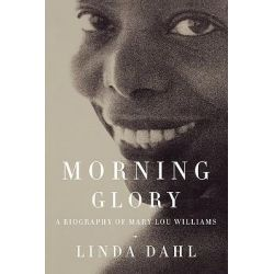 Morning Glory, A Biography of Mary Lou Williams by Linda Dahl, 9780520228726.