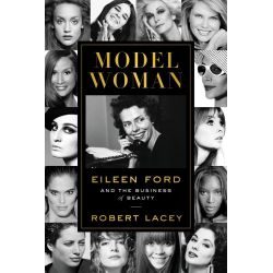 Model Woman, Eileen Ford and the Business of Beauty by Robert Lacey, 9780062108074.