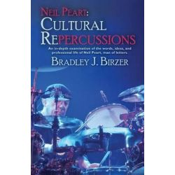 Neil Peart, Cultural Repercussions: An In-Depth Examination of the Words, Ideas, and Professional Life of Neil Peart, Man of Letters. by Bradley J Birzer, 9781614753544.
