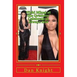 Nicki Minaj at the Grammy Celebration Always Hot, The Black Dress She Wore Was Original and Slightly Revealing Just Enough to Tease by Sing Dan Edward Knight Sr, 9781508428848.
