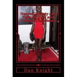 Natural Beauty and Natural Hair and Culture Conscience, Alek Wek Is Naturally Beautiful with Sweet Chocolate by Afro Dan Edward Knight Sr, 9781508411277.