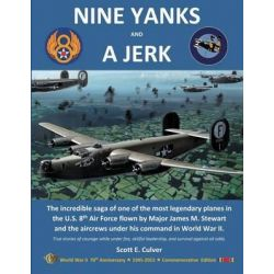 Nine Yanks and a Jerk, The Incredible Saga of One of the Most Legendary Planes in the U.S. 8th Air Force Flown by Major