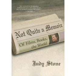 Not Quite a Memoir, Of Films, Books, the World by Judy Stone, 9781879505919.