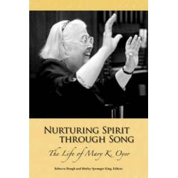 Nurturing Spirit Through Song, The Life of Mary K. Oyer by Rebecca Slough, 9781931038423.
