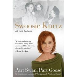 Part Swan, Part Goose, An Uncommon Memoir of Womanhood, Work, and Family by Swoosie Kurtz, 9780399168512.