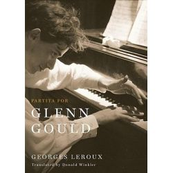Partita for Glenn Gould, An Inquiry into the Nature of Genius by Georges Leroux, 9780773538108.