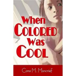 When Colored Was Cool by Cora M Moncrief, 9781587363177.