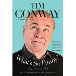 What's So Funny?, My Hilarious Life by Tim Conway, 9781476726533.