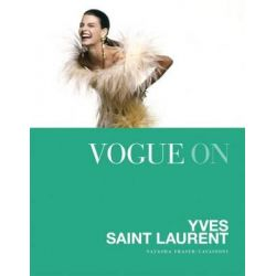 Vogue On, Yves Saint Laurent by Natasha Fraser-Cavassoni, 9781849495554.