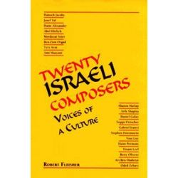 Twenty Israeli Composers, Voices of a Culture by Robert Fleisher, 9780814326480.