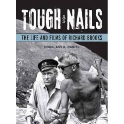 Tough as Nails, The Life and Films of Richard Brooks by Douglass K. Daniel, 9780299251246.