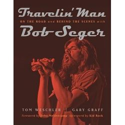 Travelin' Man, On the Road and Behind the Scenes with Bob Seger by Tom Weschler, 9780814335017.