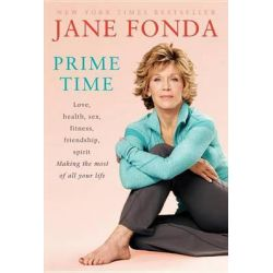 Prime Time, Love, Health, Sex, Fitness, Friendship, Spirit: Making the Most of All of Your Life by Jane Fonda, 9780812978582.