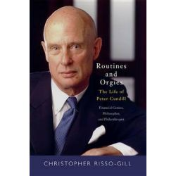 Routines and Orgies, The Life of Peter Cundill, Financial Genius, Philosopher, and Philanthropist by Christopher Risso-Gill, 9780773544727.