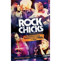 Rock Chicks : The Hottest Female Rockers from the 1960s to Now, Updated Edition by Alison Stieven-Taylor, 9781921295355.