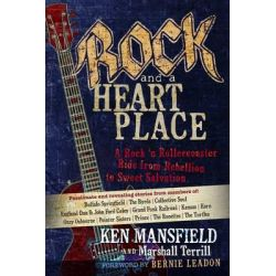 Rock and a Heart Place, A Rock 'n' Roll Rollercoaster Ride from Rebellion to Sweet Salvation by Ken Mansfield, 9781424549993.