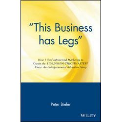 This Business Has Legs, How I Used Infomercial Marketing to Create the $100,000,000 Thighmaster Craze - An Entrepreneurial Adventure Story by Peter Bieler, 9780471147497.