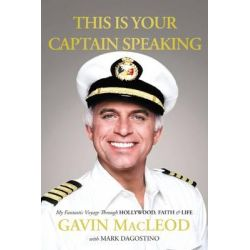 This is Your Captain Speaking, My Fantastic Voyage Through Hollywood, Faith & Life by Gavin MacLeod, 9780718037451.