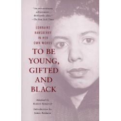 To be Young, Gifted, and Black: Vintage Books Edition, Lorraine Hansberry in Her Own Words by Robert Nemiroff, 9780679764151.