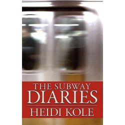 The Subway Diaries by Heidi Kole, 9780981970004.