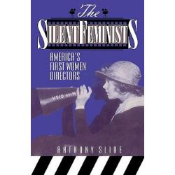 The Silent Feminists, America's First Women Directors by Anthony Slide, 9780810830530.