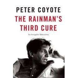 The Rainman's Third Cure, An Irregular Education by Peter Coyote, 9781619027077.