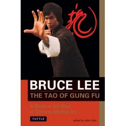 The Tao of Gung Fu, A Study in the Way of Chinese Martial Art by Bruce Lee, 9780804831109.
