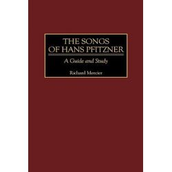 The Songs of Hans Pfitzner, A Guide and Study by Richard Mercier, 9780313305337.