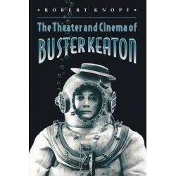 The Theater and Cinema of Buster Keaton by Robert Knopf, 9780691004426.
