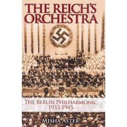 The Reich's Orchestra, The Berlin Philharmonic 1933-1945 by Misha Aster, 9780285638938.