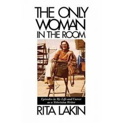 The Only Woman in the Room, Episodes in My Life and Career as a Television Writer by Rita Lakin, 9781495014055.