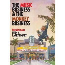 The Music Business and the Monkey Business, Recollections by Lynn and Larry Elgart, 9781480812086.