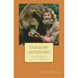 The Life and Times of Dan Haggerty - The Man Who Made Grizzly Adams Famous!, The Preacher, the Pirate and the Pagan by Terry W Bomar, 9781492189923.