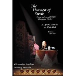 The Heaviest of Swells - A Life and Times in the Music Halls, A Life and Times in the Music Halls by Christopher Beeching, 9789609947008.