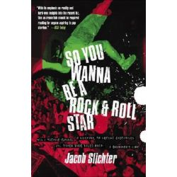 So You Wanna Be a Rock & Roll Star, How I Machine-Gunned a Roomful of Record Executives and Other True Tales from a Drummer's Life by Jacob Slichter, 9780767914710.