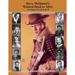 Steve McQueen's Wanted Dead or Alive Co-Stars from A to Z by David Alan Williams, 9781515251019.