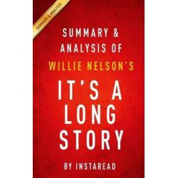 Summary and Analysis of Willie Nelson's It's a Long Story, My Life by Instaread, 9781514284339.