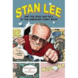 Stan Lee and the Rise and Fall of the American Comic Book by Jordan Raphael, 9781556525063.