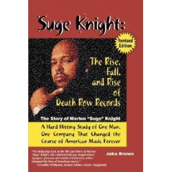"Suge Knight: The Rise, Fall, and Rise of Death Row Records, The Story of Marion ""Suge"" Knight, a Hard Hitting Study of O"
