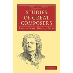 Studies of Great Composers, Cambridge Library Collection - Music by Sir Charles Hubert Hastings Parry, 9781108004060.