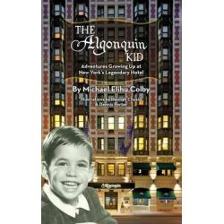 The Algonquin Kid - Adventures Growing Up at New York's Legendary Hotel (Hardback) by Michael Elihu Colby, 9781593937935.