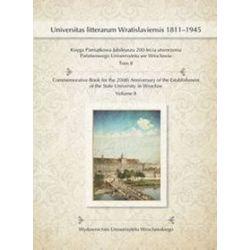 Księga Pamiątkowa Jubileuszu 200-lecia utworzenia Państwowego Uniwersytetu we Wrocławiu Tom II