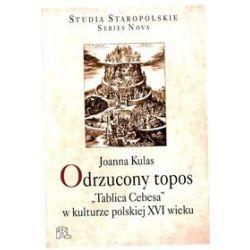 """Studia Staropolskie. Series Nova. Odrzucony topos. """"Tablica Cebesa"""" w kulturze polskiej XVI wieku - Joanna Kulas"""