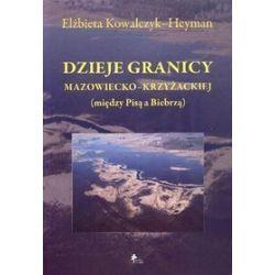 Dzieje granicy mazowiecko-krzyżackiej (między Pisą a Biebrzą) - Elżbieta Kowalczyk-Heyman