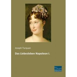 Bücher: Das Liebesleben Napoleon I.  von Joseph Turquan