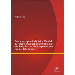 Bücher: Der sprachgeschichtliche Wandel der deutschen Schulterminologie als Resultat der Bildungsreformen im 19. Jahrhundert  von Radoslaw Lis