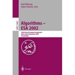 Algorithms - ESA 2002, 10th Annual European Symposium, Rome, Italy, September 17-21, 2002 - Proceedings by Rolf H. Mohring, 9783540441809.