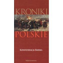 Konfederacja Barska. Kroniki polskie. Tom 15