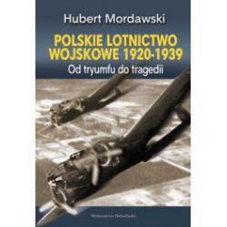 Polskie lotnictwo wojskowe 1920-1939. Od tryumfu do tregedii