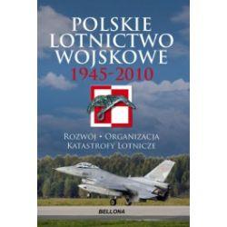 Polskie lotnictwo wojskowe 1945-2010. Rozwój, organizacja, katastrofy lotnicze